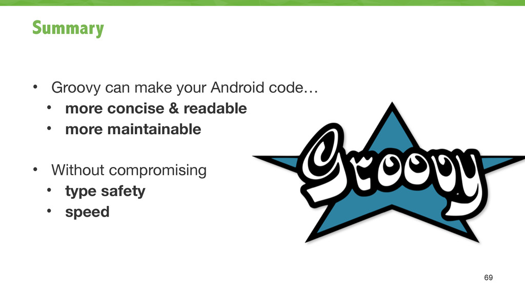 Summary ! • Groovy can make your Android code… ...