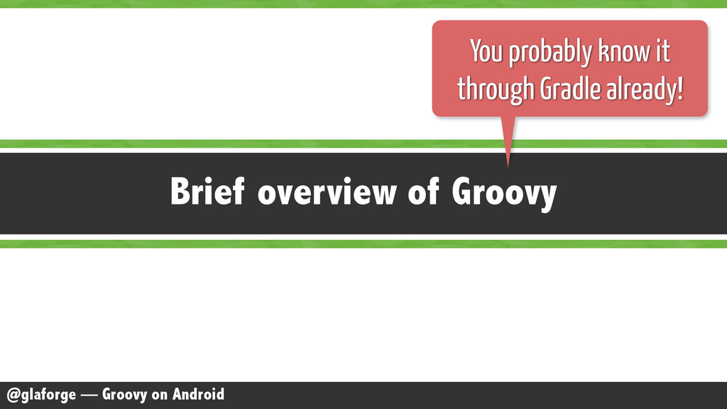 @glaforge — Groovy on Android Brief overview of...