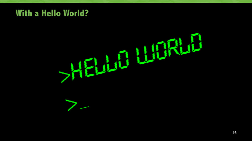 With a Hello World? 16