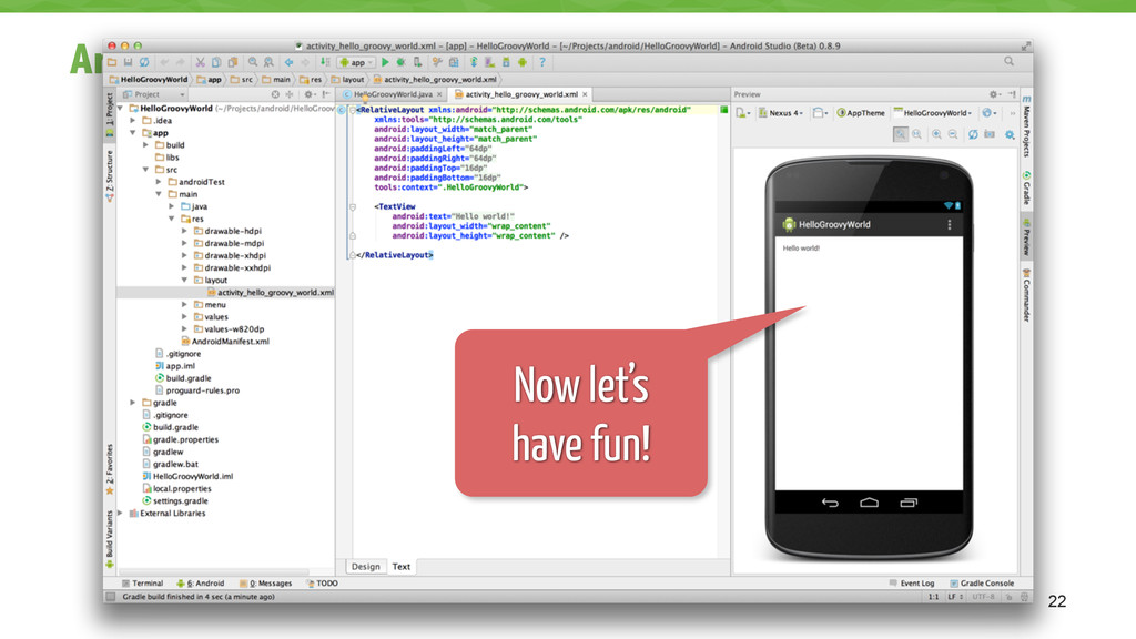 Android Studio 22 Now let's have fun!