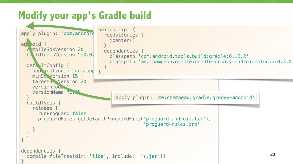 Modify your app's Gradle build 23 apply plugin:...