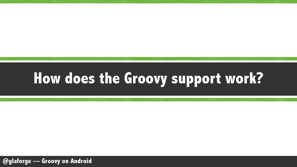 @glaforge — Groovy on Android How does the Groo...