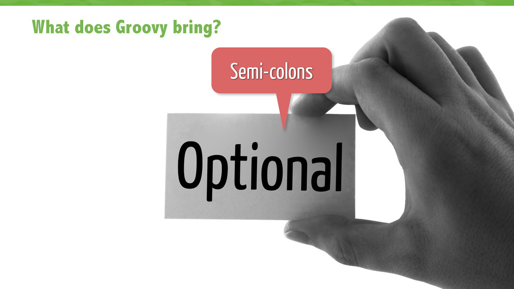 What does Groovy bring? 35 Optional Semi-colons