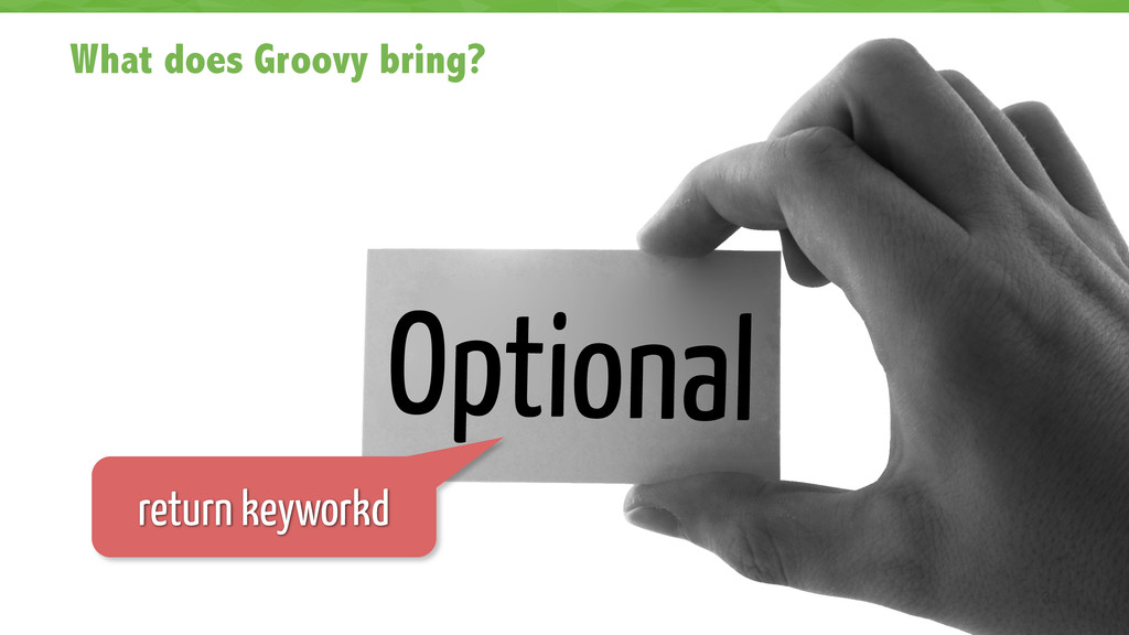 What does Groovy bring? 35 Optional return keyw...