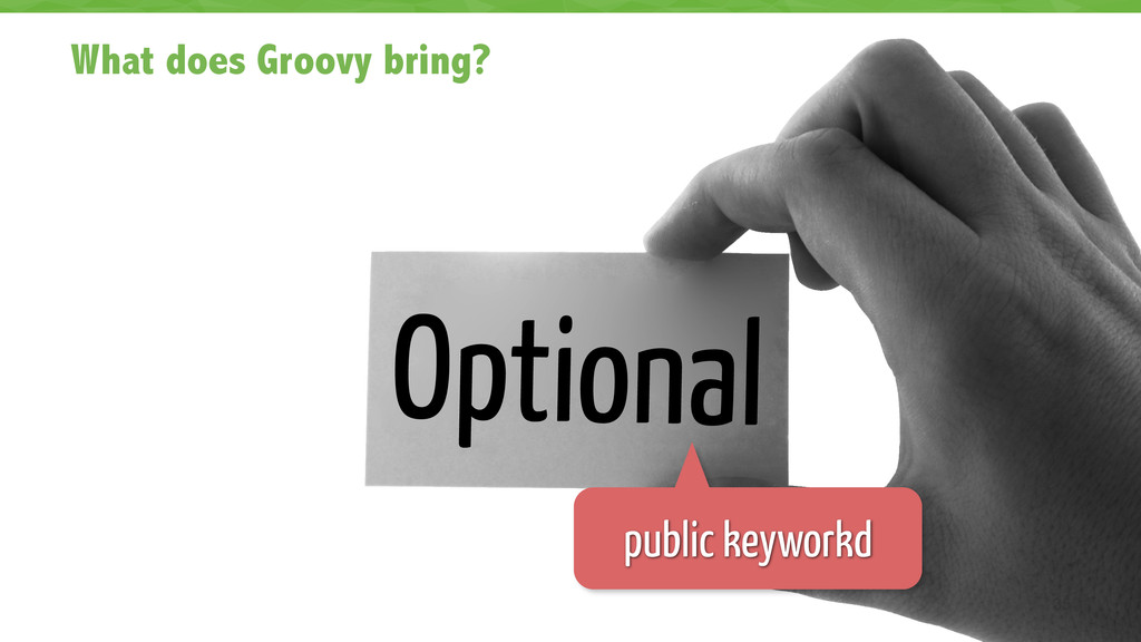 What does Groovy bring? 35 Optional public keyw...