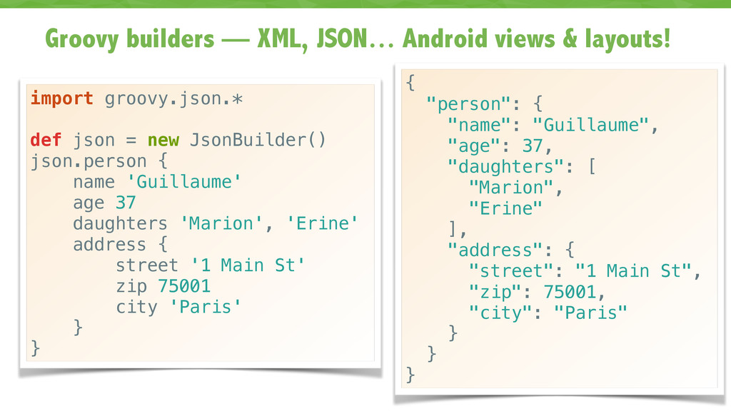 Groovy builders — XML, JSON… Android views & la...