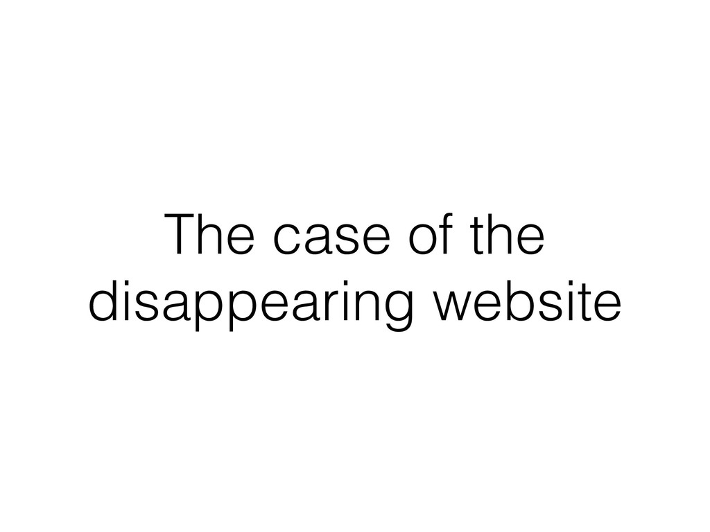 The case of the disappearing website