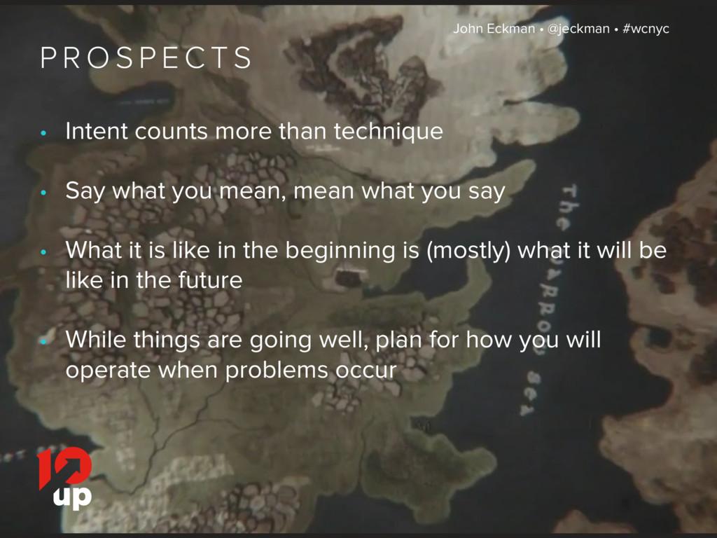 P R O S P E C T S • Intent counts more than tec...
