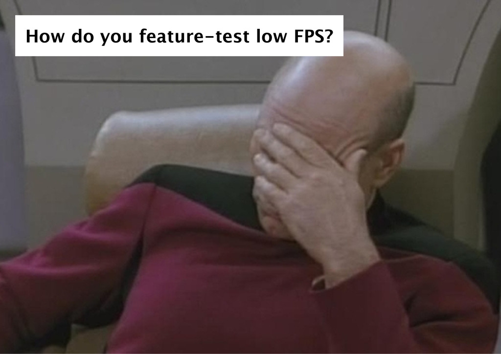 How do you feature‑test low FPS?