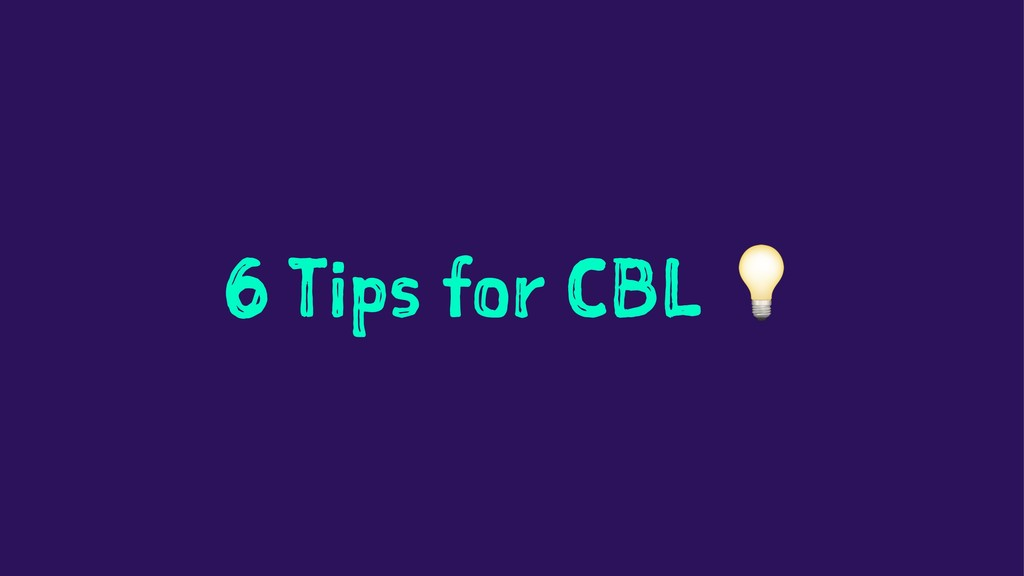 6 Tips for CBL