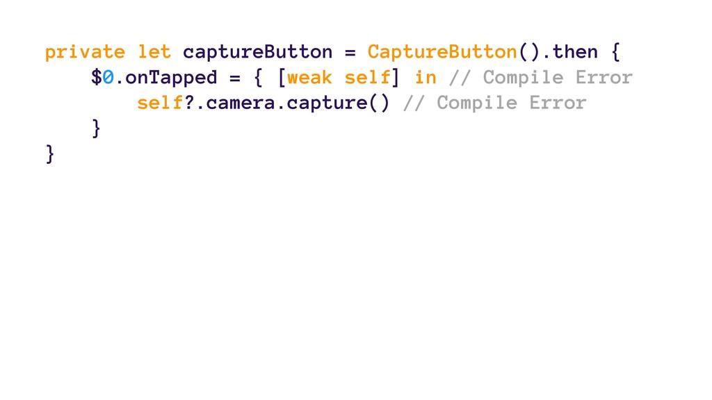 private let captureButton = CaptureButton().the...