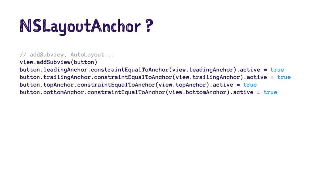 NSLayoutAnchor ? // addSubview, AutoLayout... v...