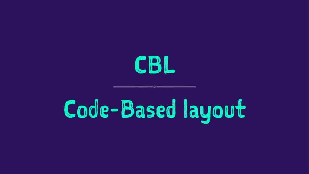 CBL Code-Based layout