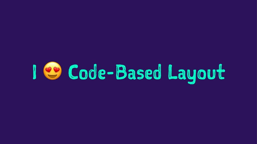 I ! Code-Based Layout