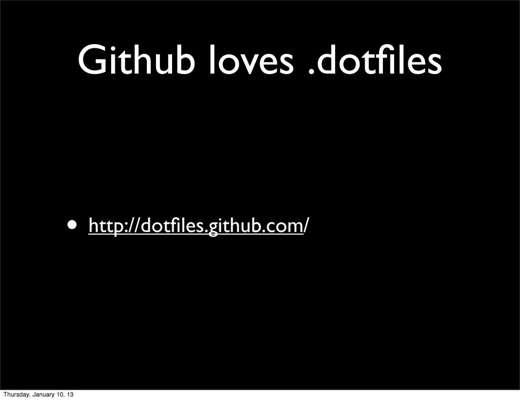 Github loves .dotfiles • http://dotfiles.github.c...