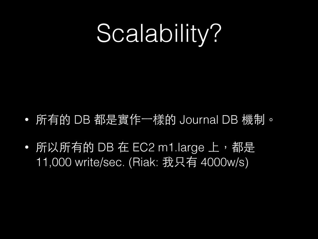 Scalability? • 所有的 DB 都是實作⼀一樣的 Journal DB 機制。 •...