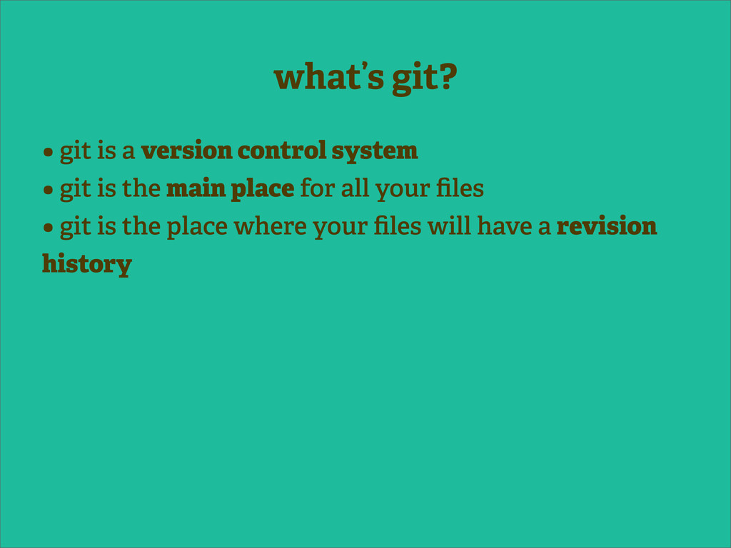 what's git? • git is a version control system •...