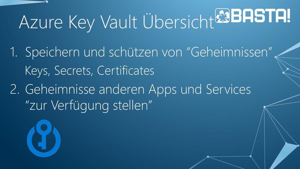 Azure Key Vault Übersicht 1. Speichern und schü...