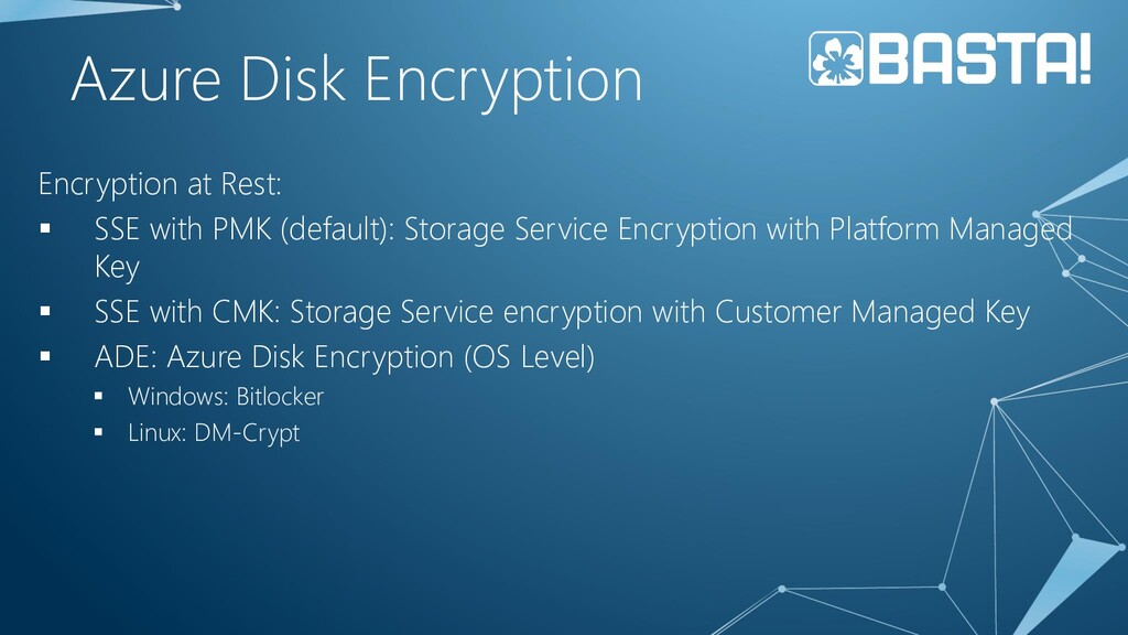 Azure Disk Encryption Encryption at Rest: ▪ SSE...