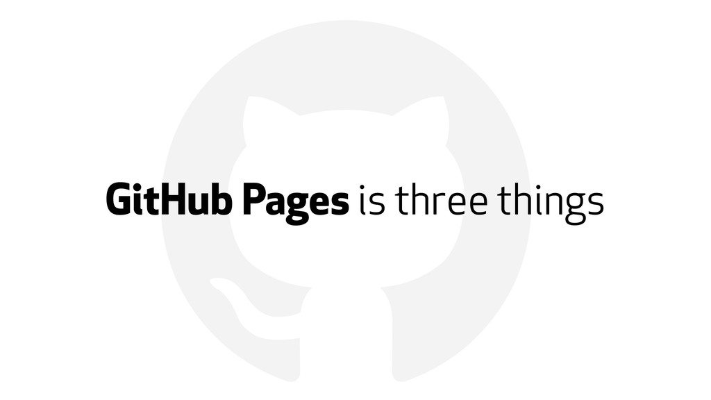 ! GitHub Pages is three things