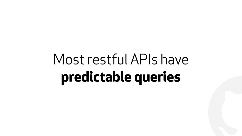 ! Most restful APIs have predictable queries