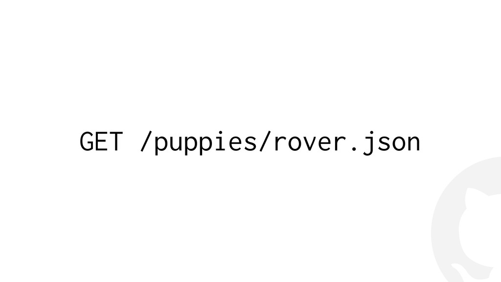 ! GET /puppies/rover.json