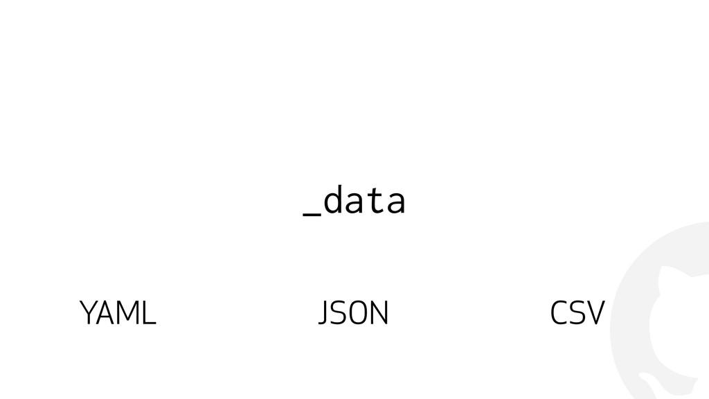 ! _data YAML JSON CSV
