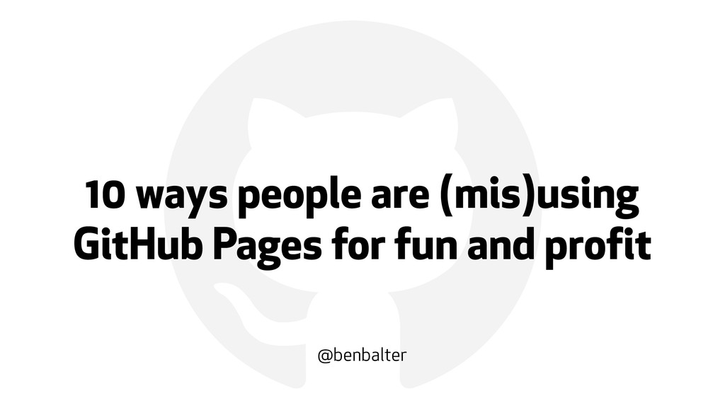 ! 10 ways people are (mis)using GitHub Pages fo...