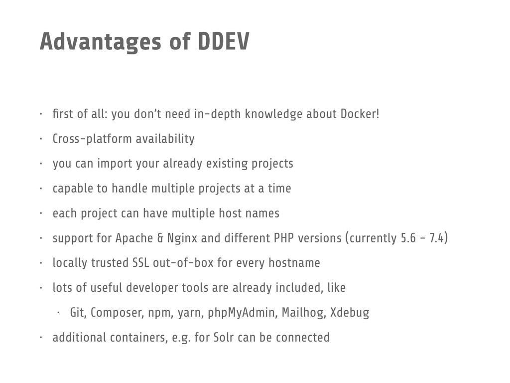 Advantages of DDEV • first of all: you don't nee...