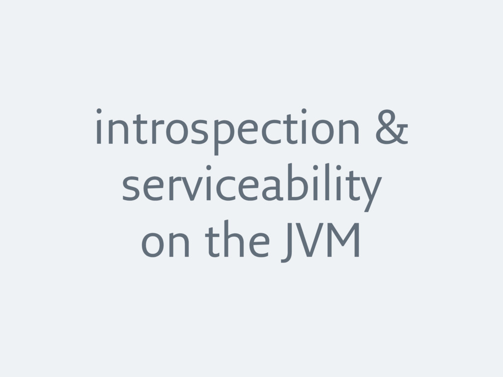 introspection & serviceability on the JVM