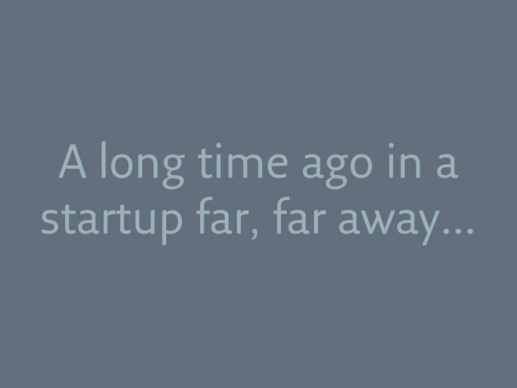 A long time ago in a startup far, far away…