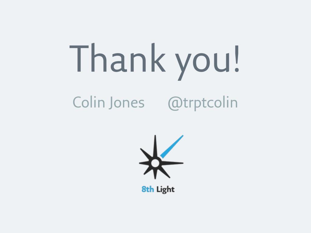 Thank you! Colin Jones @trptcolin