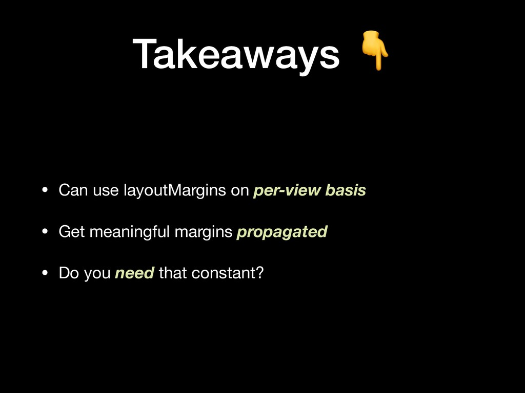 Takeaways  • Can use layoutMargins on per-view ...