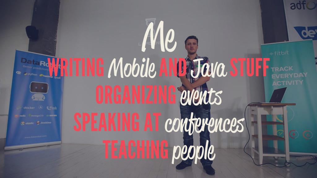 Me WRITING Mobile AND Java STUFF ORGANIZING eve...