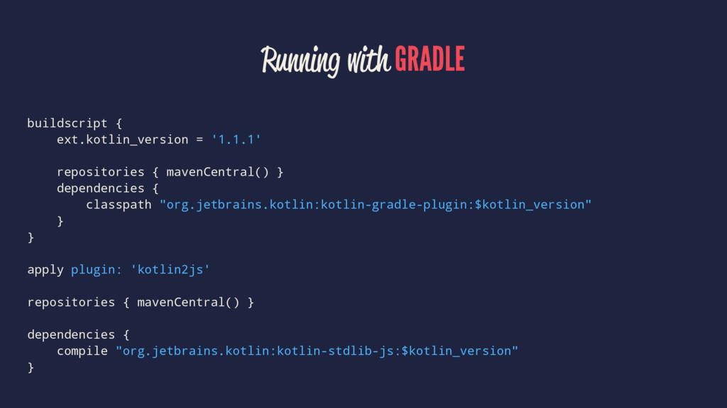 Running with GRADLE buildscript { ext.kotlin_ve...