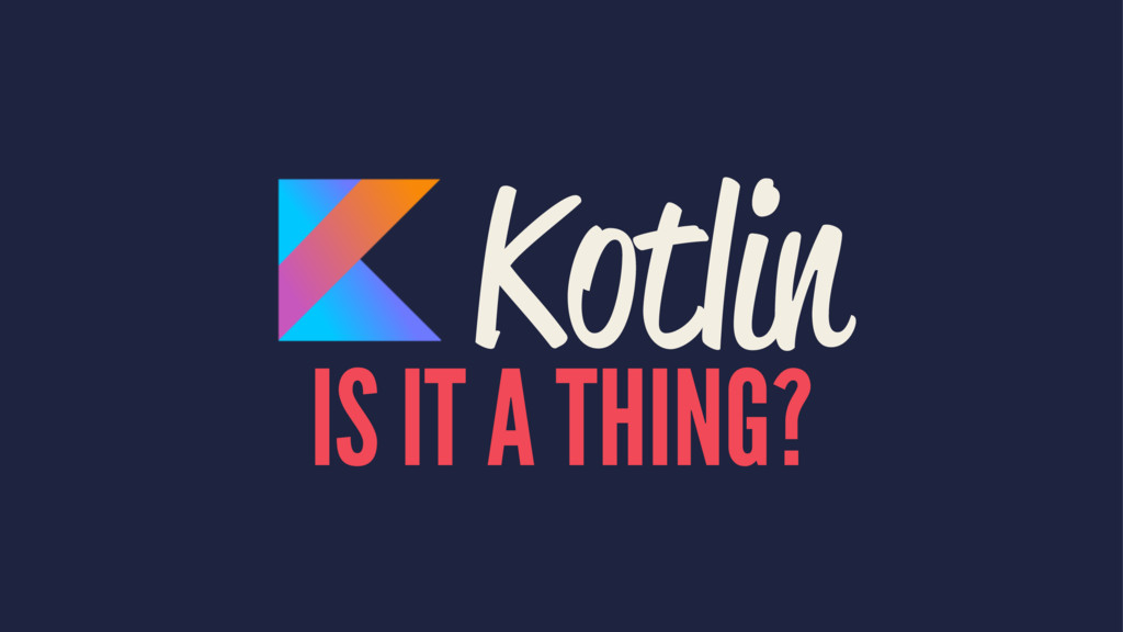 Kotlin IS IT A THING?