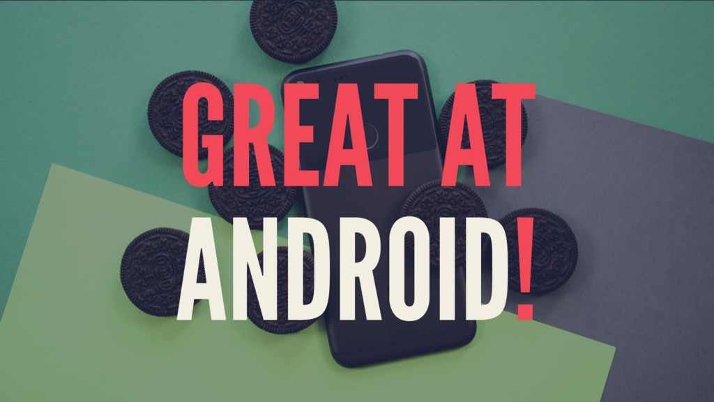 GREAT AT ANDROID!
