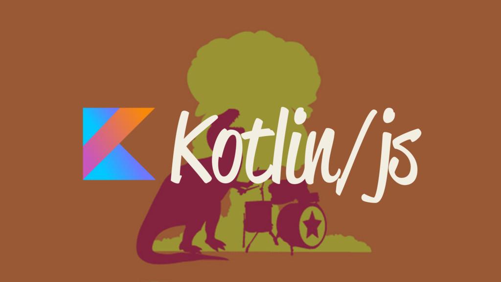 Kotlin/js