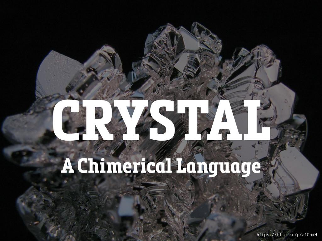 CRYSTAL A Chimerical Language https://flic.kr/p...