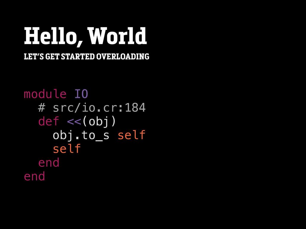 Hello, World module IO # src/io.cr:184 def <<(o...