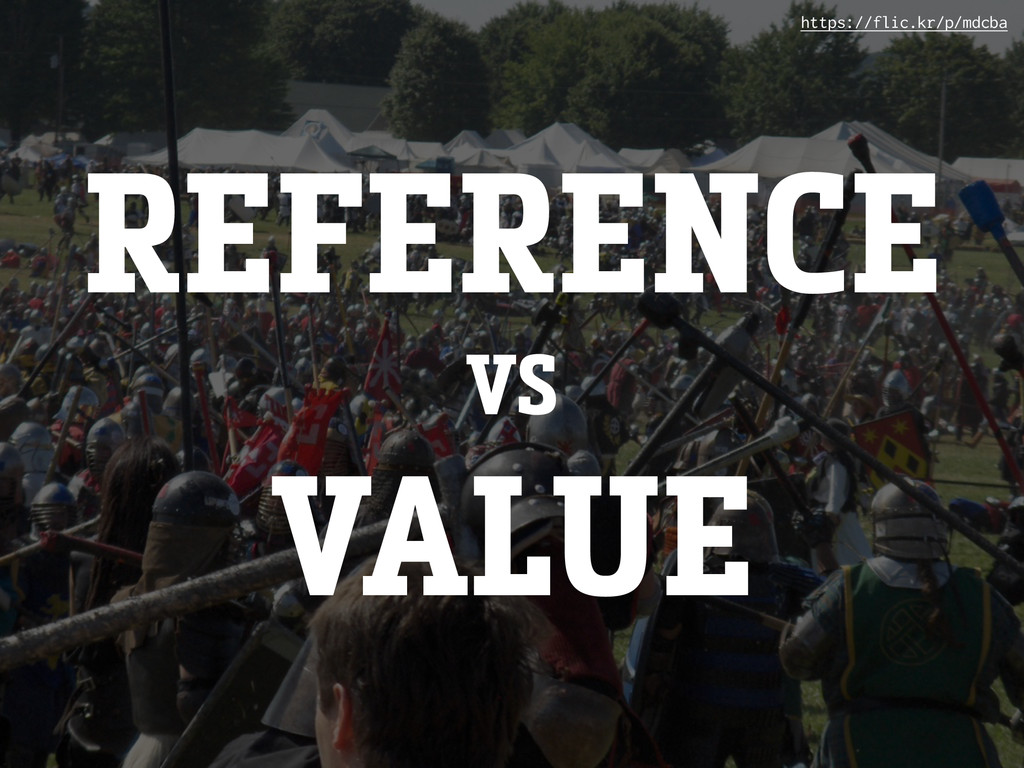 REFERENCE VS VALUE https://flic.kr/p/mdcba