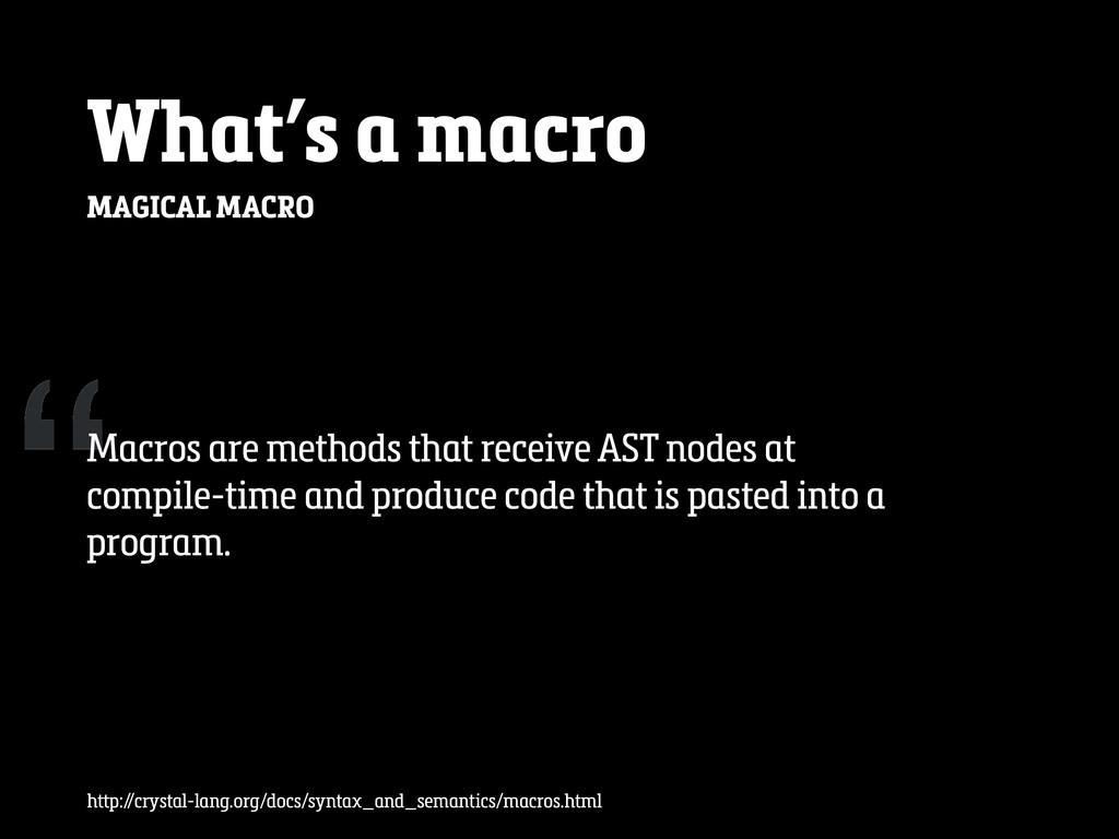 """"""" What's a macro MAGICAL MACRO Macros are metho..."""