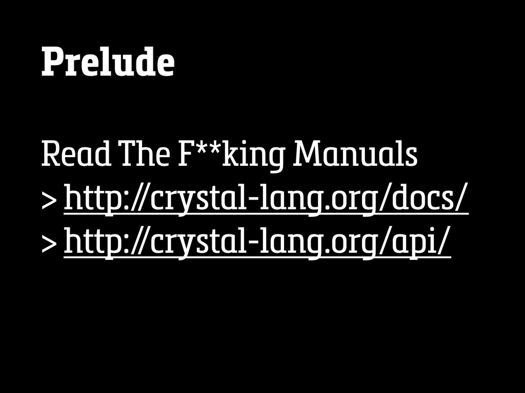 Prelude Read The F**king Manuals > http:/ /crys...