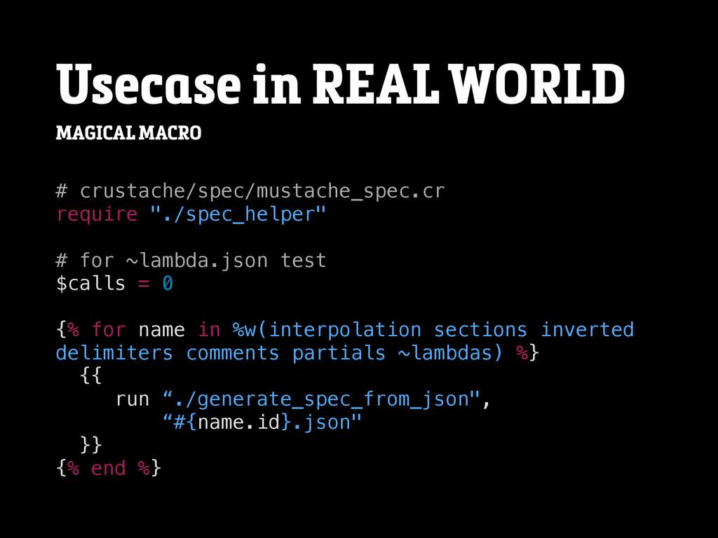 Usecase in REAL WORLD MAGICAL MACRO # crustache...
