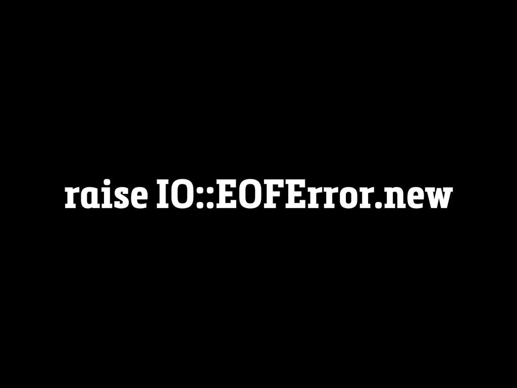 raise IO::EOFError.new