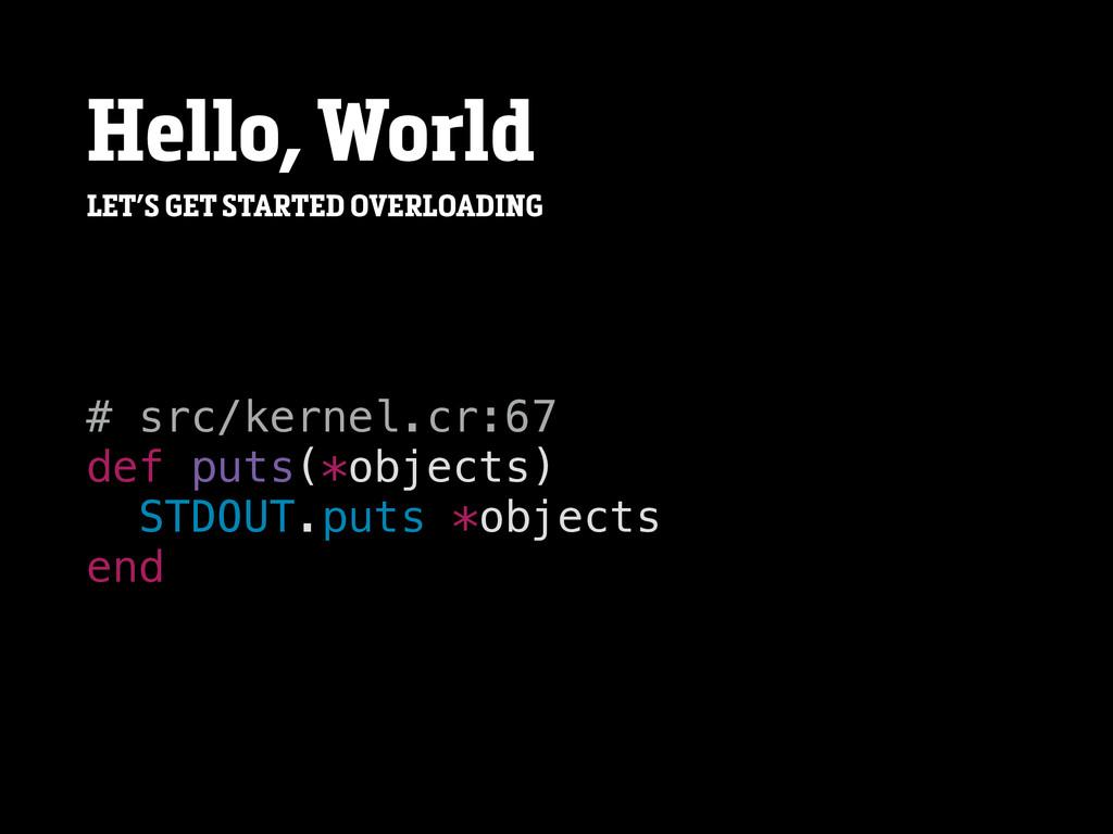 Hello, World # src/kernel.cr:67 def puts(*objec...