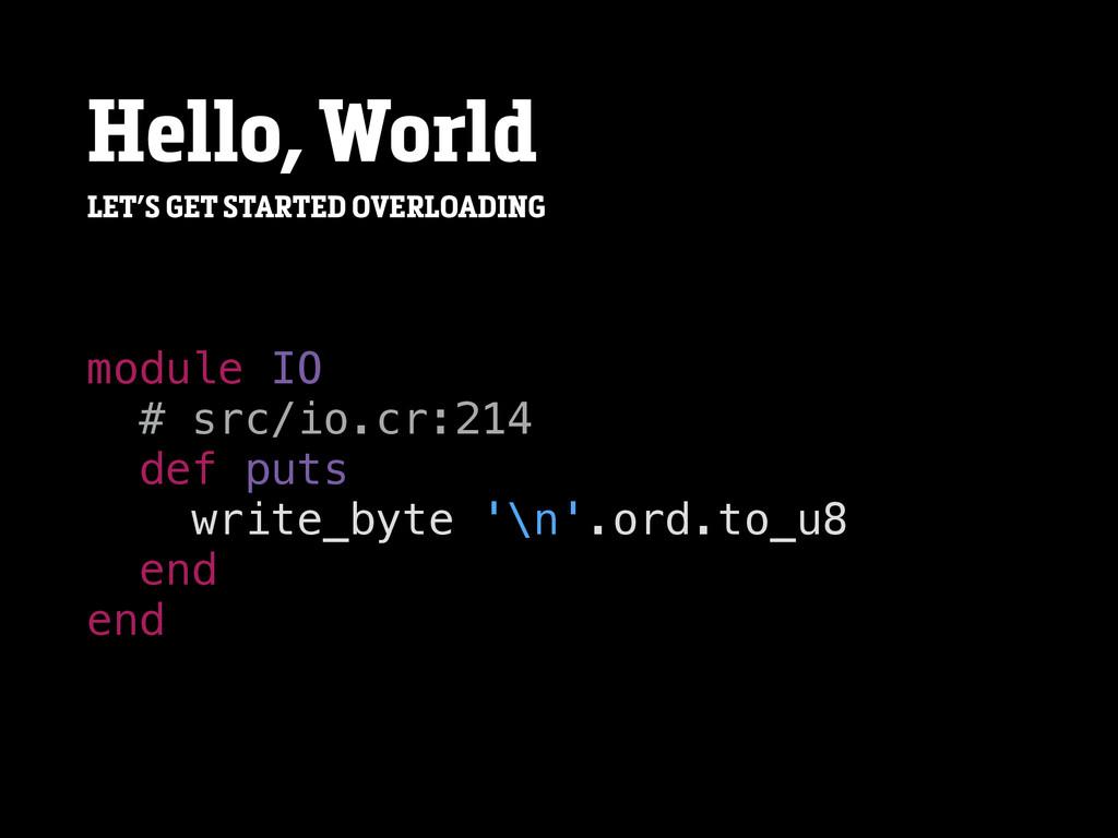 Hello, World module IO # src/io.cr:214 def puts...
