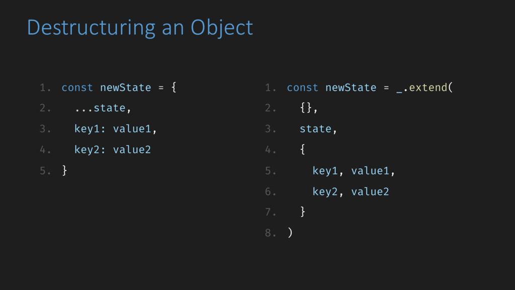 Destructuring an Object 1. const newState = { 2...