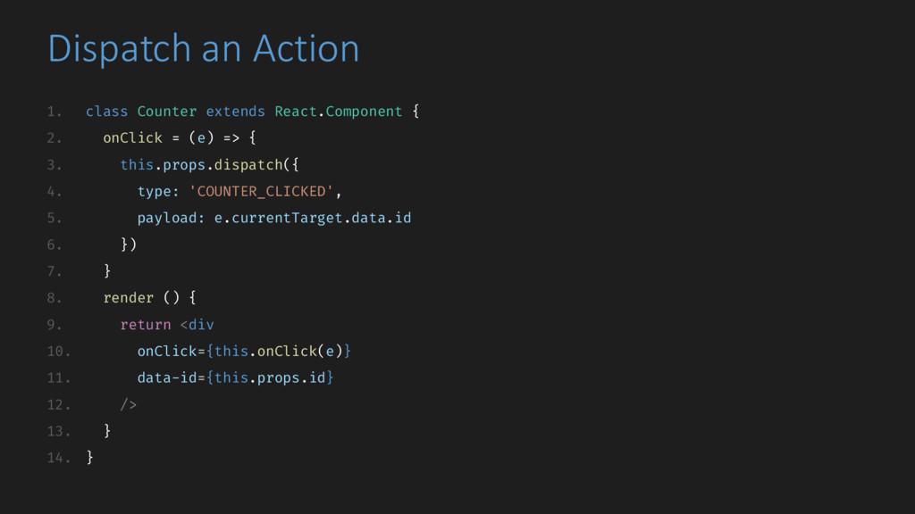 Dispatch an Action 1. class Counter extends Rea...
