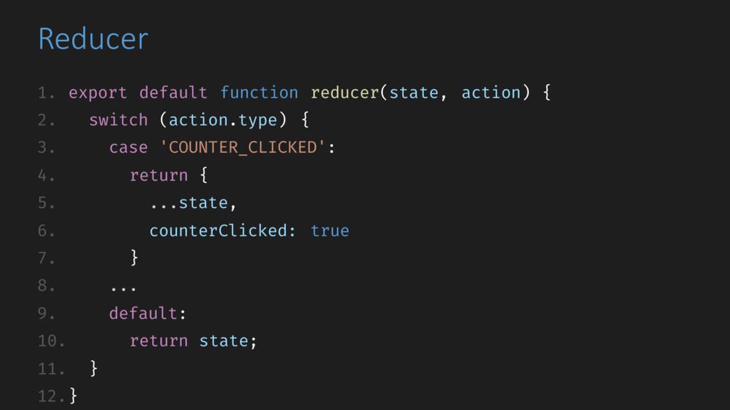 Reducer 1. export default function reducer(stat...